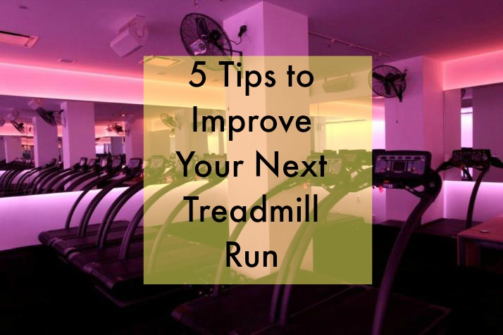 Five Tips to Improve Your Next Treadmill Run