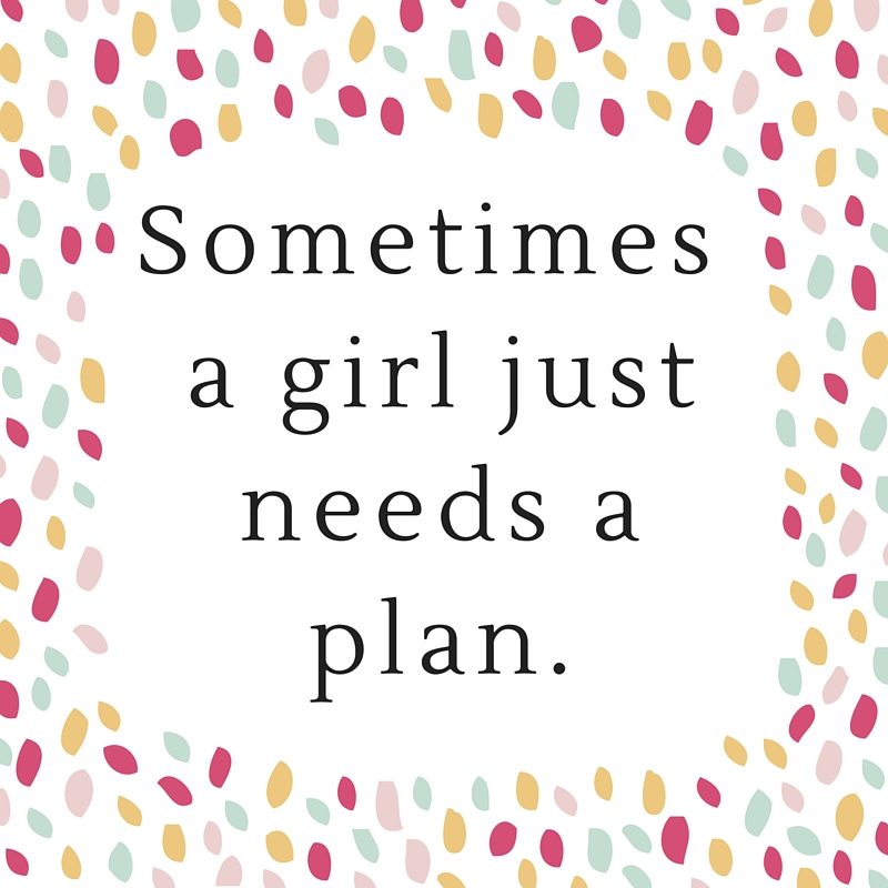 Sometimes a girl needs a plan